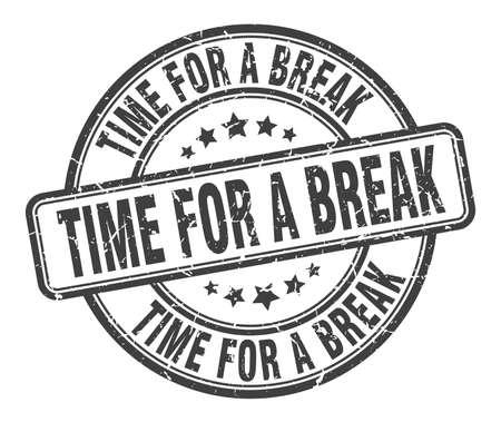Zeit für einen Pausenstempel. Zeit für eine Pause rundes Grunge-Zeichen. Zeit für eine Pause