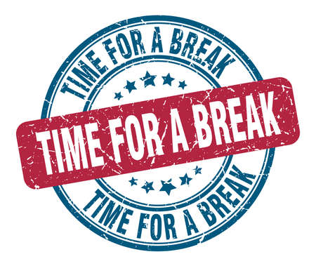 time for a break stamp. time for a break round grunge sign. time for a break