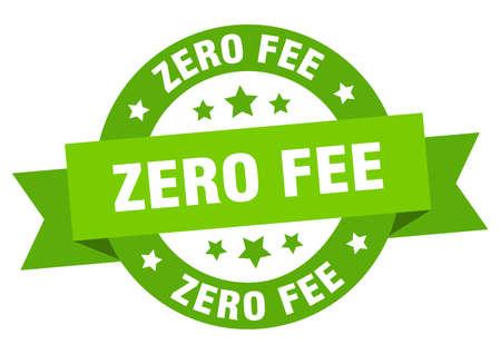 zero fee ribbon. zero fee round green sign. zero fee
