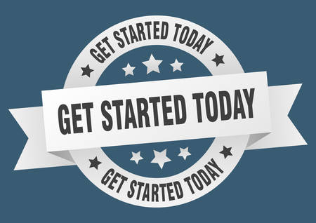 get started today ribbon. get started today round white sign. get started today