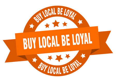 buy local be loyal ribbon. buy local be loyal round orange sign. buy local be loyal