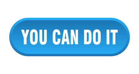 you can do it button. you can do it rounded blue sign. you can do it