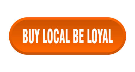 buy local be loyal button. buy local be loyal rounded orange sign. buy local be loyal