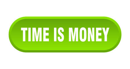 time is money button. time is money rounded green sign. time is money