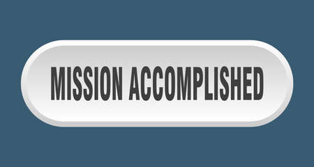 mission accomplished button. mission accomplished rounded white sign. mission accomplished