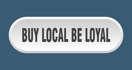 buy local be loyal button. buy local be loyal rounded white sign. buy local be loyal Иллюстрация
