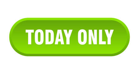 today only button. today only rounded green sign. today only