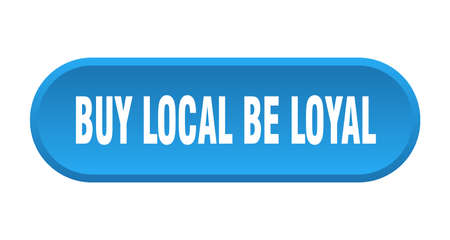 buy local be loyal button. buy local be loyal rounded blue sign. buy local be loyal