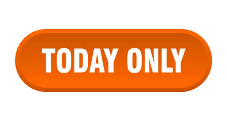 today only button. today only rounded orange sign. today only