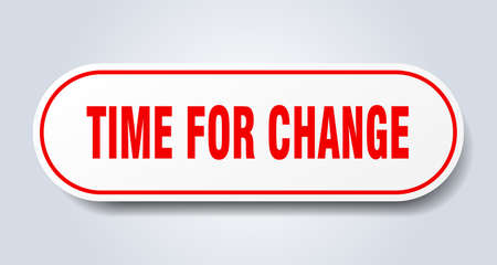 time for change sign. time for change rounded red sticker. time for change