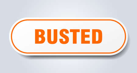 busted sign. busted rounded orange sticker. busted
