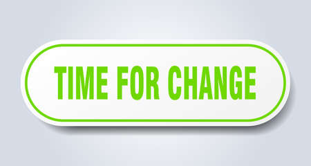 time for change sign. time for change rounded green sticker. time for change