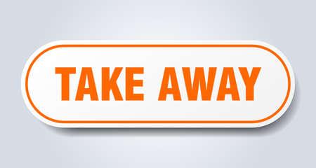 take away sign. take away rounded orange sticker. take away