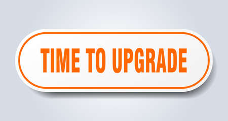 time to upgrade sign. time to upgrade rounded orange sticker. time to upgrade