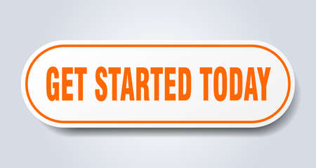get started today sign. get started today rounded orange sticker. get started today