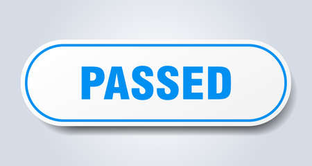 passed sign. passed rounded blue sticker. passed