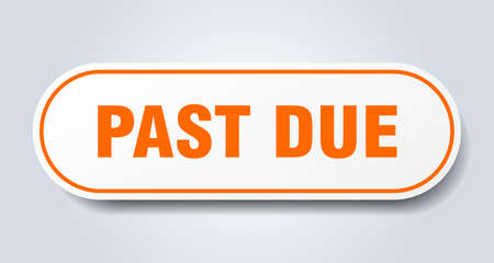 past due sign. past due rounded orange sticker. past due