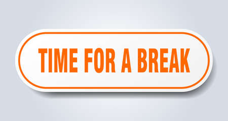time for a break sign. time for a break rounded orange sticker. time for a break