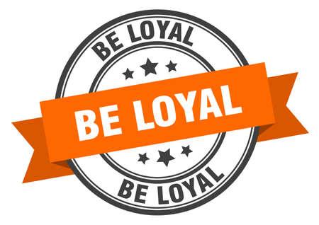 be loyal label. be loyal orange band sign. be loyal