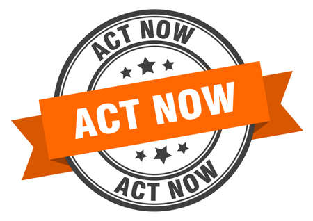 act now label. act now orange band sign. act now