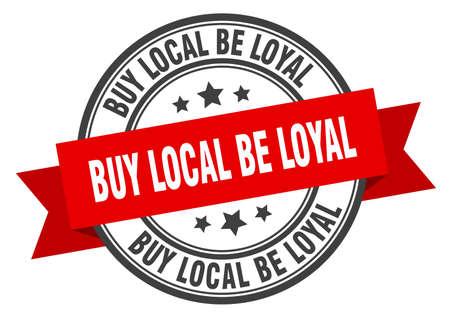 buy local be loyal label. buy local be loyal red band sign. buy local be loyal