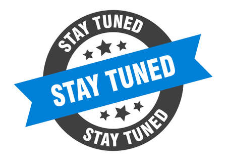 stay tuned sign. stay tuned blue-black round ribbon sticker
