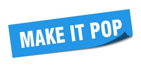 make it pop sticker. make it pop square sign. make it pop. peeler