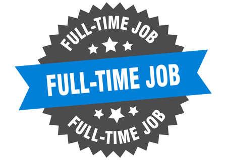 full-time job sign. full-time job circular band label. round full-time job sticker