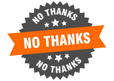 no thanks sign. no thanks circular band label. round no thanks sticker