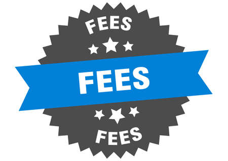 fees sign. fees circular band label. round fees sticker