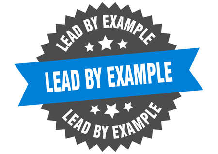 lead by example sign. lead by example circular band label. round lead by example sticker