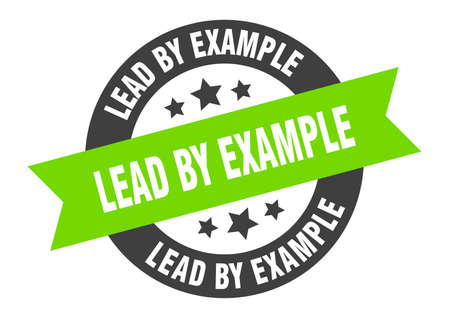 lead by example sign. lead by example round ribbon sticker. lead by example tag