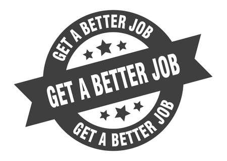 get a better job sign. get a better job round ribbon sticker. get a better job tag