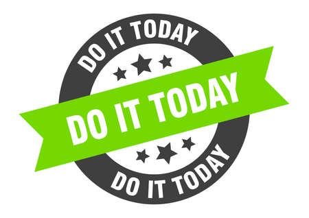 do it today sign. do it today round ribbon sticker. do it today tag