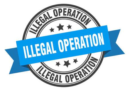 etiqueta de operación ilegal. Señal de banda redonda de operación ilegal. sello de operación ilegal Ilustración de vector