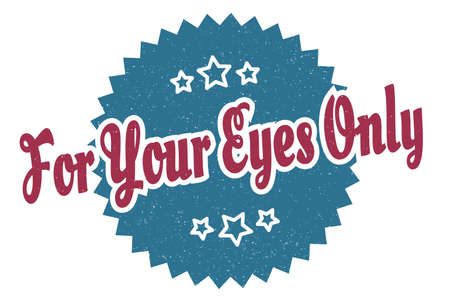 for your eyes only sign. for your eyes only round vintage retro label. for your eyes only