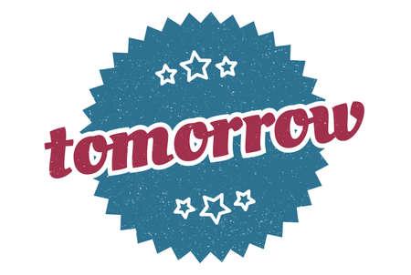 tomorrow sign. tomorrow round vintage retro label. tomorrow