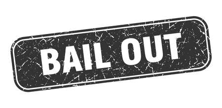 bail out stamp. bail out square grungy black sign.