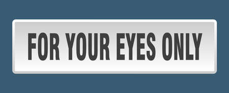 for your eyes only button. for your eyes only square white push button