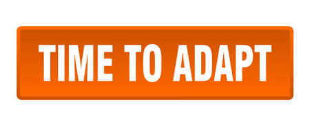 time to adapt button. time to adapt square orange push button Illustration