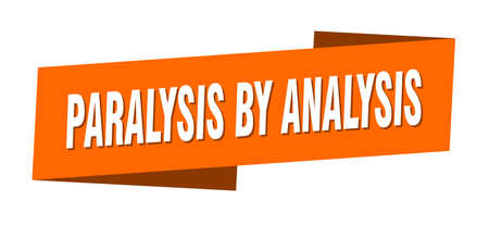 paralysis by analysis banner template. paralysis by analysis ribbon label sign