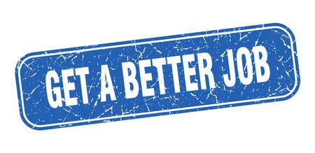 get a better job stamp. get a better job square grungy blue sign