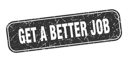 get a better job stamp. get a better job square grungy black sign