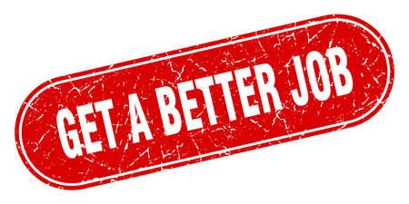 get a better job sign. get a better job grunge red stamp. Label