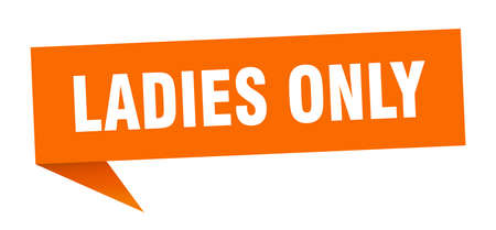 ladies only banner. ladies only speech bubble. ladies only sign