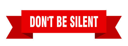 don't be silent ribbon. don't be silent isolated band sign. don't be silent banner