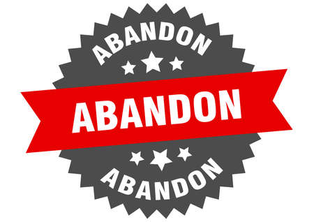 abandon round isolated ribbon label. abandon sign