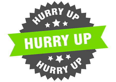 hurry up round isolated ribbon label. hurry up sign