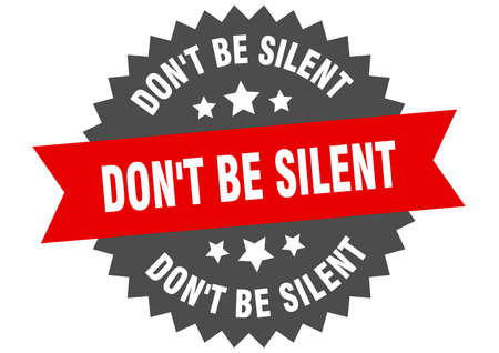 don't be silent round isolated ribbon label. don't be silent sign Stock Illustratie