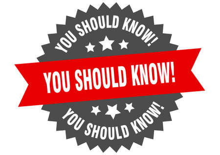 you should know! round isolated ribbon label. you should know! sign